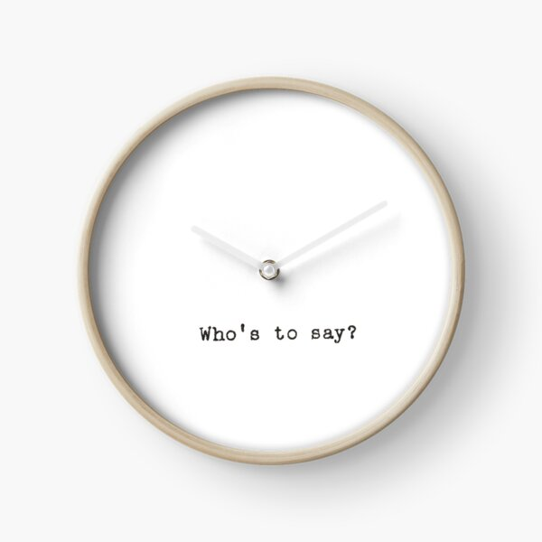 Who's To Say? Quote Clock