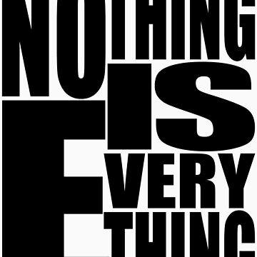 Nothing IS Everything by karenisme