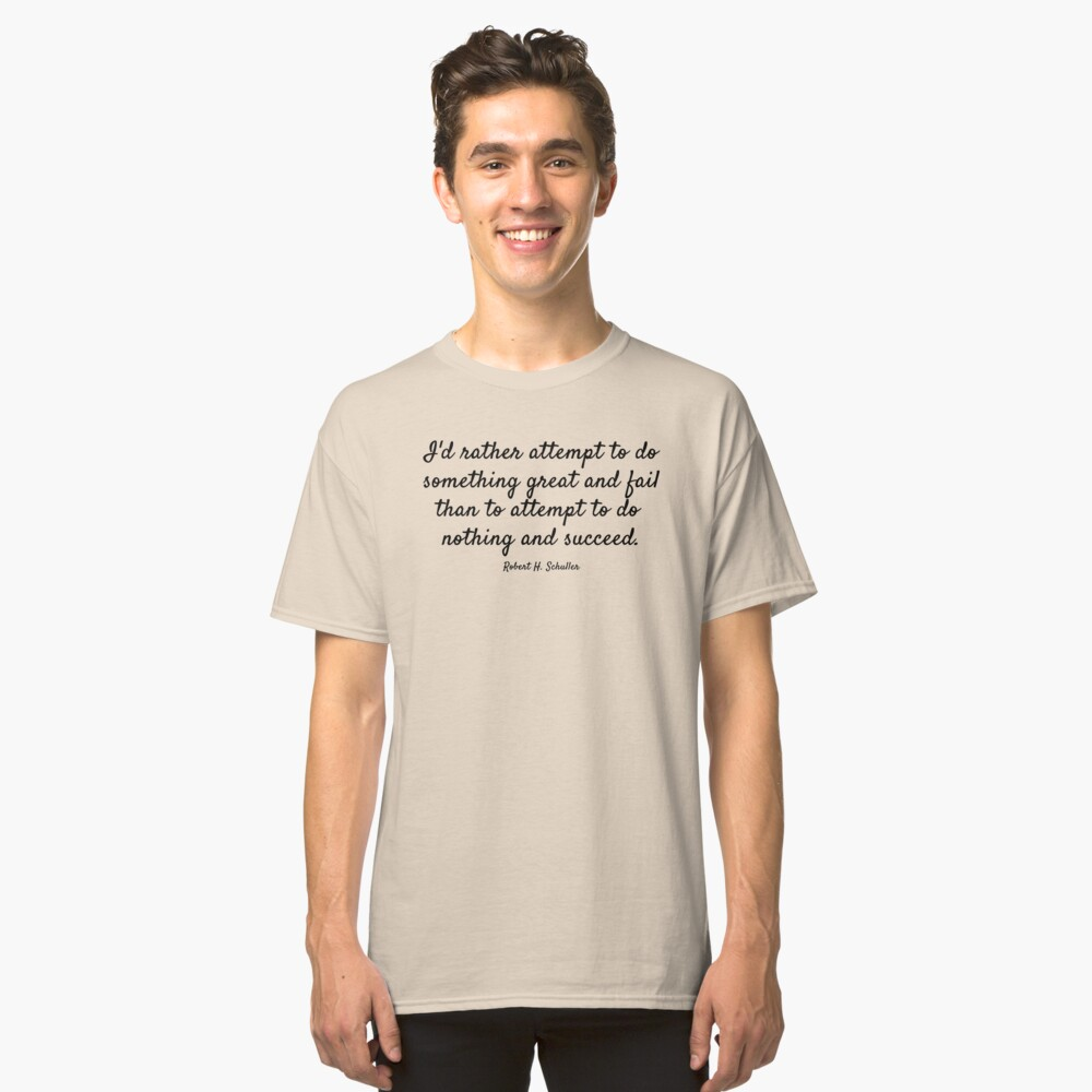 Robert H. Schuller Quote Classic T-Shirt Front