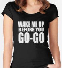 Wake Me Up Before You Go-Go Women's Fitted Scoop T-Shirt