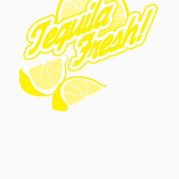 Tequila Fresh! by kilroy