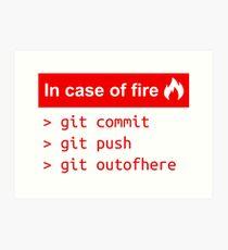 In case of fire - Software Development humor / humour ( Git / Github ) Art Print