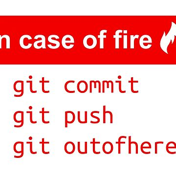 In case of fire - Software Development humor / humour ( Git / Github ) by ManoliMerch
