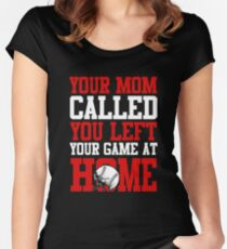 Your Mom Called You Left Your Game At Home Softball Womenu0027s Fitted Scoop T  Shirt