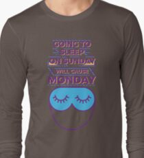 Going to sleep on Sunday will cause Monday Long Sleeve T-Shirt
