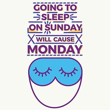 Going to sleep on Sunday will cause Monday by Millusti