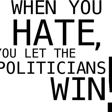 When You Hate Politicians Win by GraphicEddie