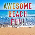 Awesome Beach Fun by GiveanAwesome
