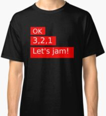Ok 3,2,1 Let's jam! Classic T-Shirt