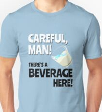 Careful, Man! There's a Beverage Here! T-Shirt