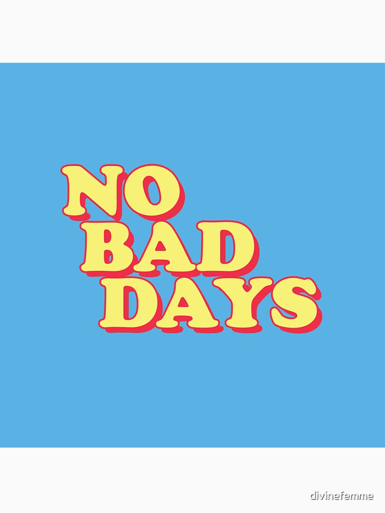 No Bad Days by divinefemme