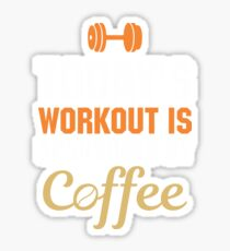 Todays Workout Sponsored By Coffee Shirt Sticker