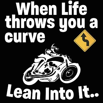 Motorbiker Motorcyclist Funny Design - When Life Throws You A Curve Lean Into It by kudostees