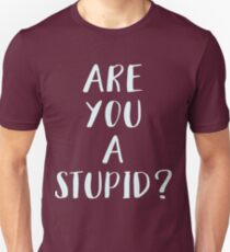 Are You A Stupid? Shirt Unisex T-Shirt