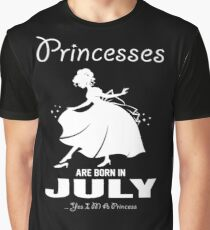 Princesses are born in July Graphic T-Shirt