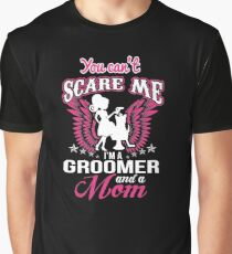 You Can Not Scare A Groomer Mom Graphic T-Shirt