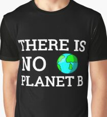 There Is No Planet B Earth Day Climate Change Awareness Graphic T-Shirt