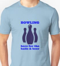 Here For The Balls And Beer - Ten Pin Bowling Design Unisex T-Shirt