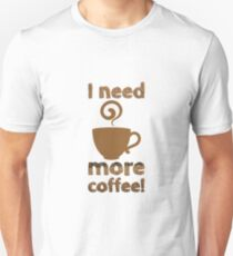 I Need More Coffee Design Unisex T-Shirt
