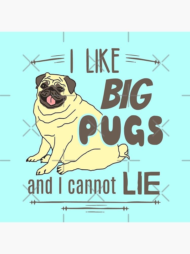 I like big pugs, and I cannot lie by FandomizedRose