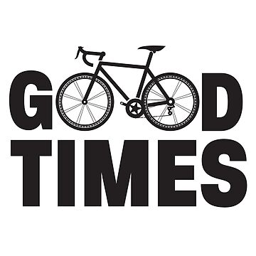 Cycling Funny Design - Good Times by kudostees