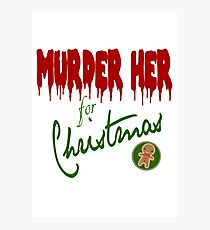 Murder Her For Christmas Photographic Print