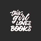THIS GIRL LOVES BOOKS by aimeereads