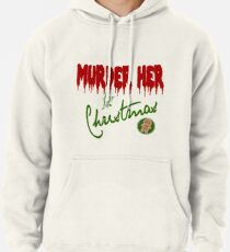 Murder Her For Christmas Pullover Hoodie