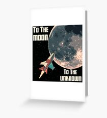To the Moon - To the Unknown Greeting Card