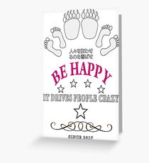 Be happy it drives people crazy Greeting Card