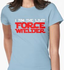 I am the last force wielder Womens Fitted T-Shirt