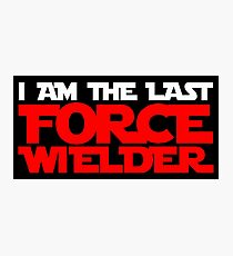 I am the last force wielder Photographic Print