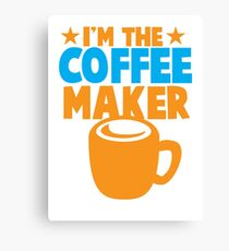 I'm the COFFEE MAKER Canvas Print