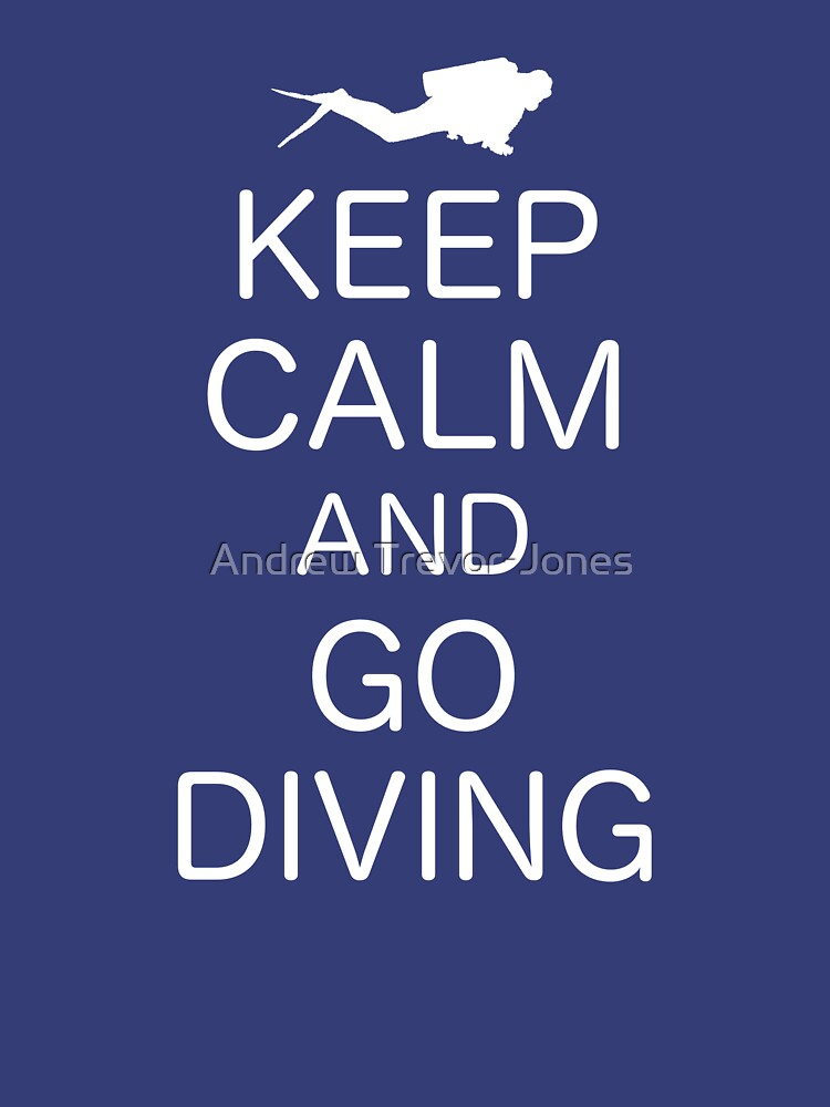 KEEP CALM AND GO DIVING by andrewtj