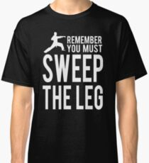 You Must Sweep the Leg Classic T-Shirt