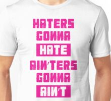 HATERS GONNA HATE, AIN'TERS GONNA AIN'T (Stylized, Pink/White) Unisex T-Shirt