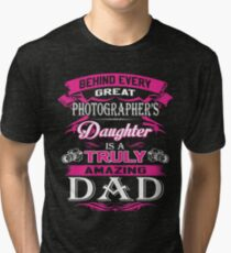 Behind Every Great Photographer Daughter Is A Truly Amazing Dad Tri-blend T-Shirt