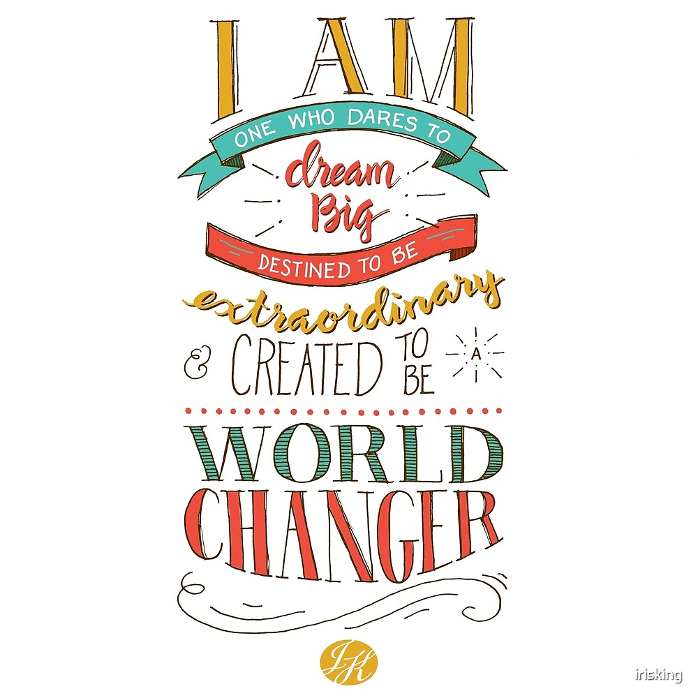 I am a World Changer! by irisking