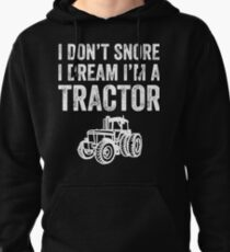I don't snore I dream I'm a tractor - funny farmer Pullover Hoodie