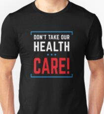 Don't Take Our Healthcare (AHCA Bernie) Unisex T-Shirt