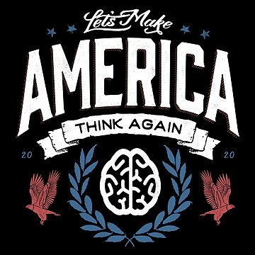 Let's Make America Think Again by barrettbiggers