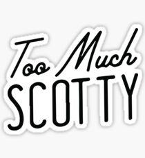 too much scotty Sticker