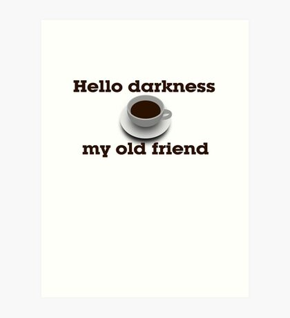 Hello darkness my old friend Art Print
