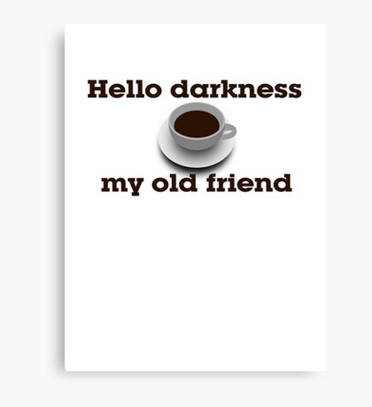 Hello darkness my old friend Canvas Print