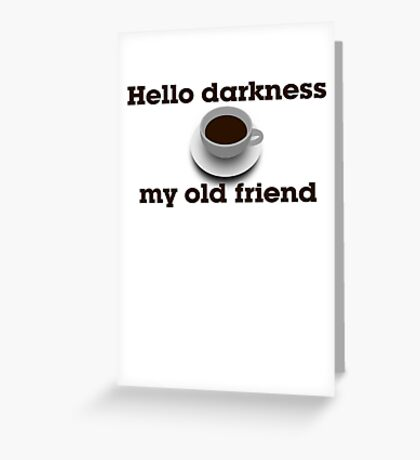 Hello darkness my old friend Greeting Card
