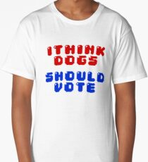 I THINK DOGS SHOULD VOTE Long T-Shirt