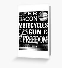 Beer Bacon Motorcycles Guns and Freedom July Fun T Shirt Greeting Card