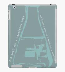 I'd tell you a chemistry joke iPad Case/Skin