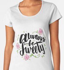 Always be sweety  Women's Premium T-Shirt