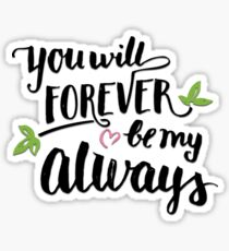 You will forever be my always Sticker